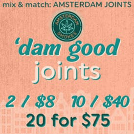 2/$8 - 10/$40 - 20/$75 - AMSTERDAM JOINTS