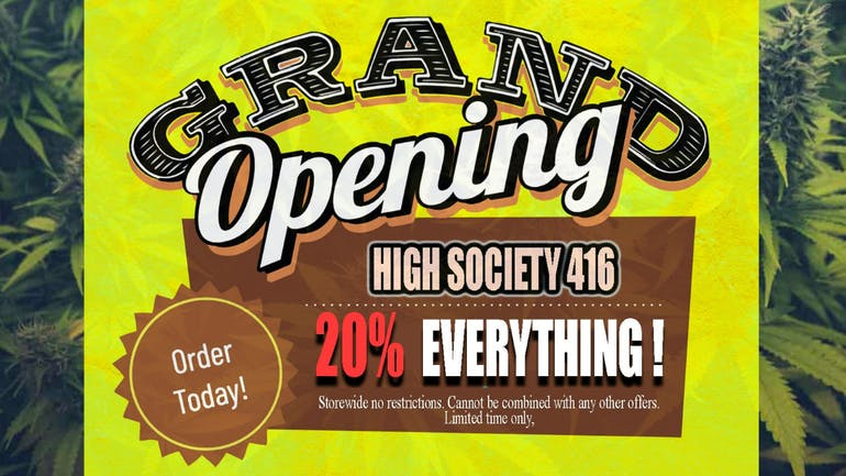 High Society 416 GRAND OPENING FIRE SALE!