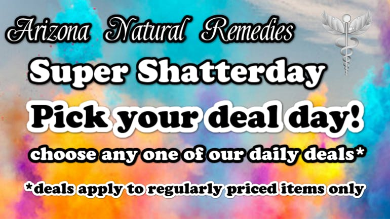 Arizona Natural Remedies Pick Your Deal Saturday's!