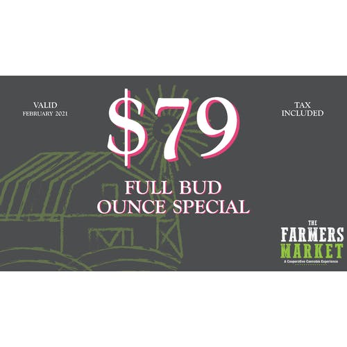 The Farmers Market - NEW LOCATION $79 (otd) FULL BUD OUNCE!
