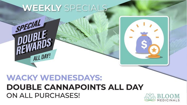 Bloom Medicinals Cannabis Dispensary Wednesday Double CannaPoints
